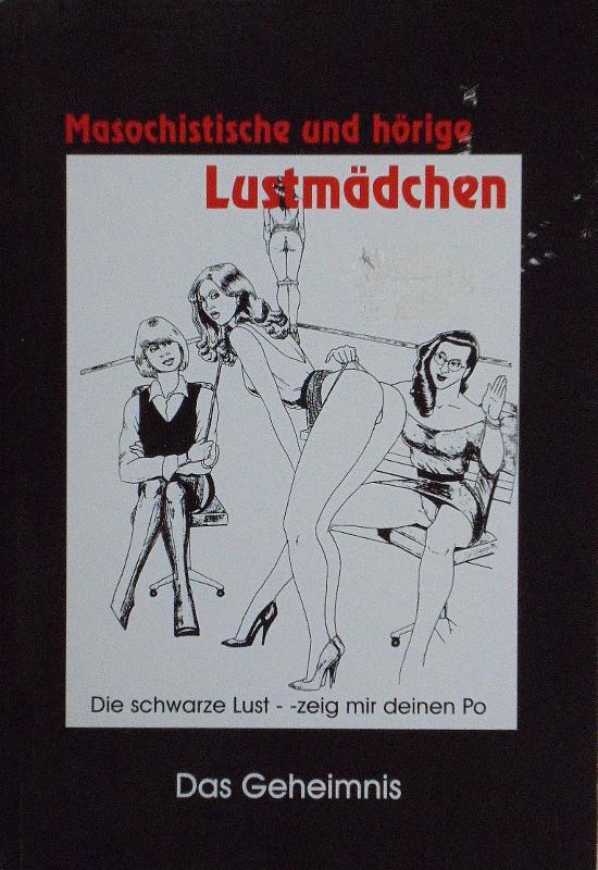 Masochistische und hörige Lustmädchen - Die schwarze Lust / zeig mir deinen Po Buch Bild